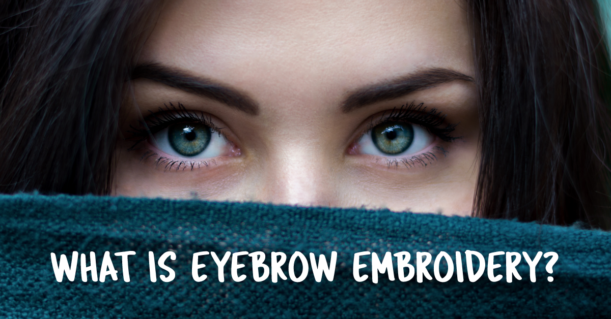 What Is Eyebrow Embroidery The Ladies Room