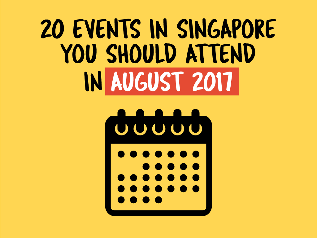 20-events-in-singapore-you-should-attend-in-august-2017