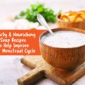3-tasty-nourishing-soup-recipes-to-help-improve-your-menstrual-cramps-food